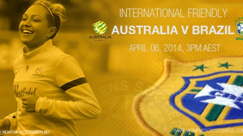 MATCH PREVIEW | International Friendly: Australia Westfield Matildas v Brazil (6 April 2014)