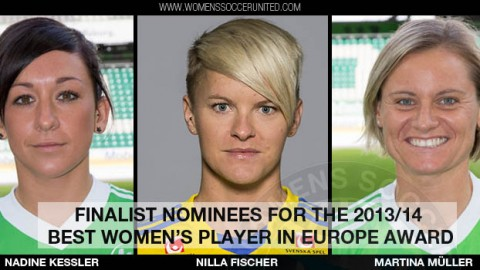 Nadine Kessler, Nilla Fischer & Martina Müller are finalist nominees for the 2013/14 UEFA Best Women's Player in Europe Award
