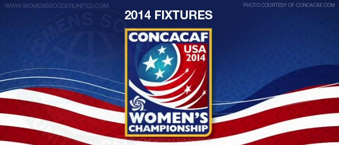 2014 CONCACAF WOMEN'S CHAMPIONSHIP FIXTURES