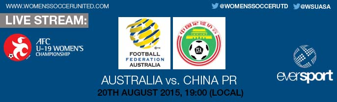 Live stream: Australia v China PR | 20 August 2015 - AFC U-19 Women's Championship 2015