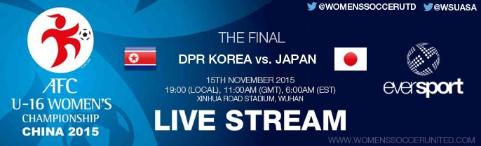 LIVE STREAM: DPR Korea vs. Japan | The Final | AFC U-16 Women's Championship 2015 - 15 November - 19:00 (local), 11:00AM (GMT), 6:00AM (EST)