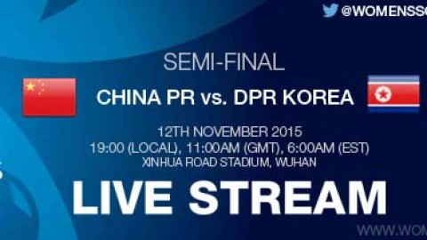 LIVE STREAM: China PR vs. DPR Korea | Semi-final | AFC U-16 Women's Championship 2015 – 12 November