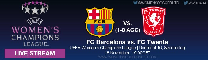 LIVE STREAM: FC Barcelona vs. FC Twente | UEFA Women's Champions League Round of 16 (2nd leg), 18 November - 19:00CET.