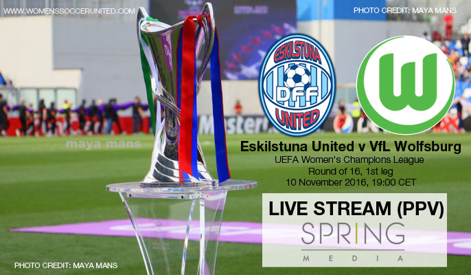 LIVE STREAM (PPV): Eskilstuna United v VfL Wolfsburg | UEFA Women's Champions League Round of 16 (1st Leg) - 10 November 2016
