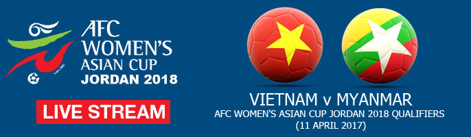 Live Stream: Vietnam v Myanmar | AFC Women's Asian Cup Jordan 2018 Qualifiers (11 April 2017)