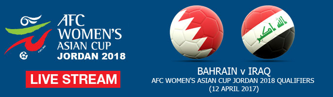 Live Stream: Bahrain v Iraq | AFC Women's Asian Cup Jordan 2018 Qualifiers