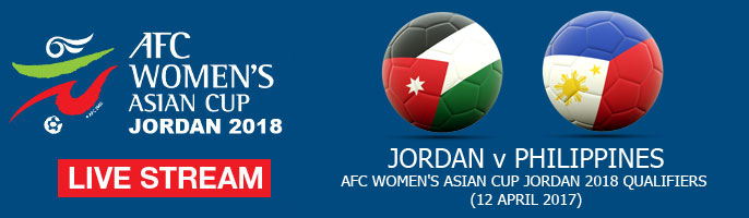 Live Stream: Jordan v Philippines | AFC Women's Asian Cup Jordan 2018 Qualifiers