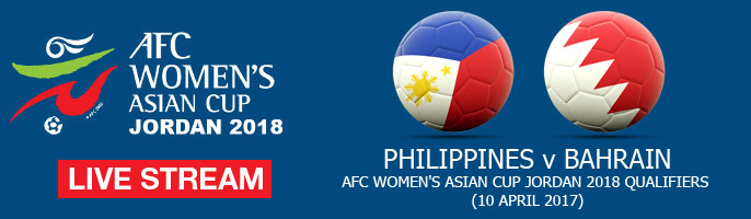 Live Stream: Philippines v Bahrain | AFC Women's Asian Cup Jordan 2018 Qualifiers
