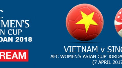 Live Stream: Vietnam v Singapore | AFC Women's Asian Cup Jordan 2018 Qualifiers (7 April 2017)