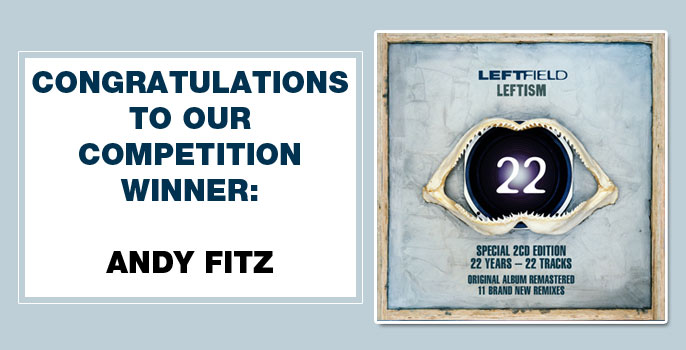 Congratulations to our winner Andy Fitz who correctly answered, What year did Leftfield form in? (A - 1989)