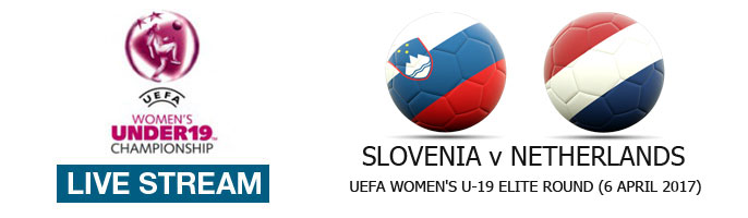 Live Stream: Slovenia v Netherlands | UEFA Women's U-19 Elite Round (6 April 2017)