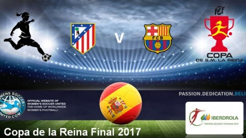 Atletico Madrid V Barcelona 2017 Copa de la Reina Final