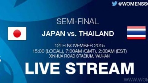 LIVE STREAM: Japan vs. Thailand | Semi-final | AFC U-16 Women's Championship 2015 – 12 November