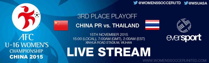 LIVE STREAM: China PR vs. Thailand | 3rd Place Playoff | AFC U-16 Women's Championship 2015 - 15 November - 15:00 (local), 7:00AM (GMT), 2:00AM (EST)