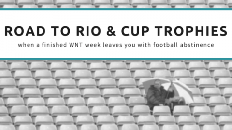 Road to Rio and Cup Trophies – when a finished WNT week leaves you with football abstinence