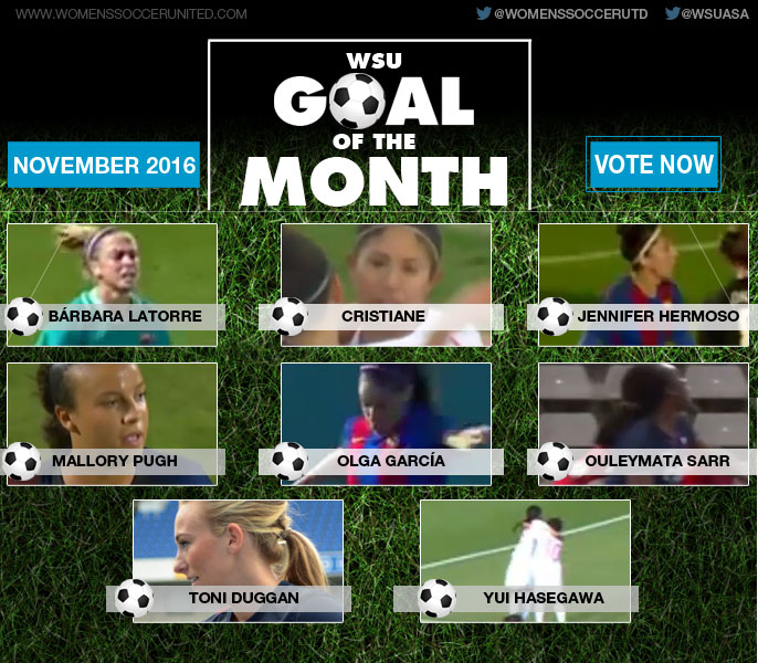 Cast your vote now for November's WSU Goal of the Month - Bárbara Latorre, Cristiane, Jennifer Hermoso, Mallory Pugh, Olga García, Ouleymata Sarr, Toni Duggan or Yui Hasegawa?