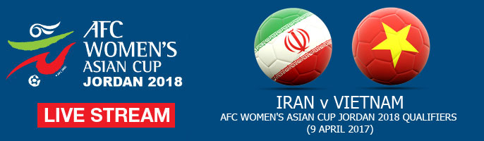 Live Stream: Iran v Vietnam | AFC Women's Asian Cup Jordan 2018 Qualifiers (9 April 2017)