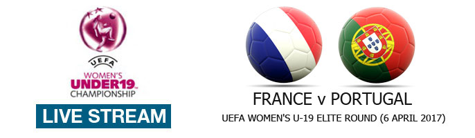 Live Stream: France v Portugal | UEFA Women's U-19 Elite Round (6 April 2017)