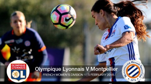 Live Match Updates | Olympique Lyonnais v Montpellier | French Women's Division 1 (5 February 2018)