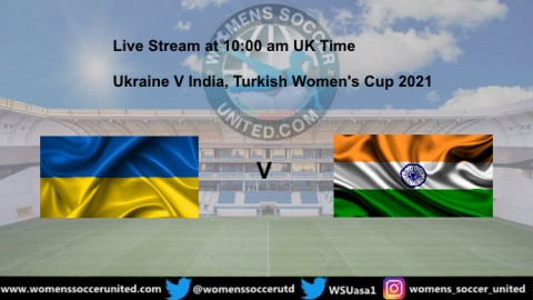Live Stream Ukraine V India Turkish Women's Cup 2021